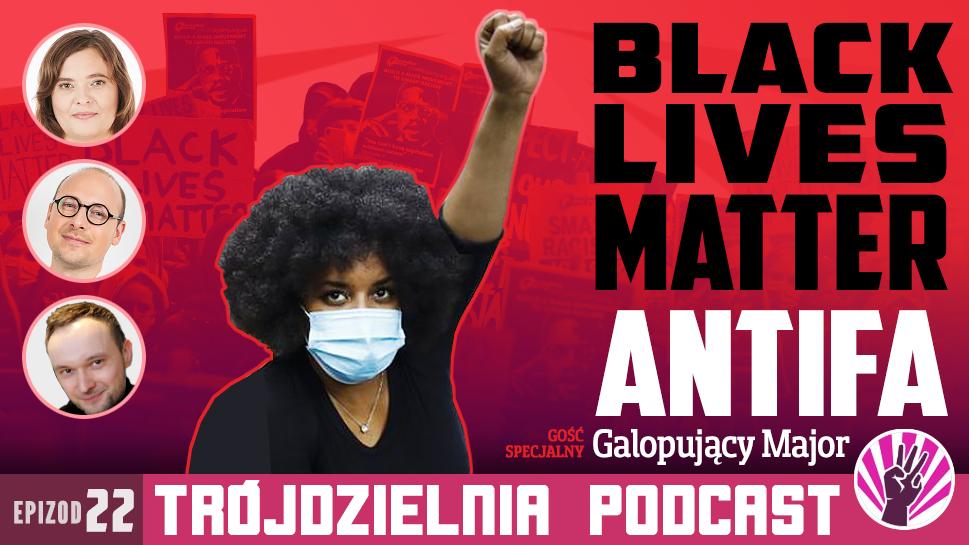 Trójdzielnia #22 Amerykanie wyszli na barykady, a my zapraszamy do Antify